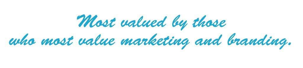 Most valued by those who most value marketing and branding.