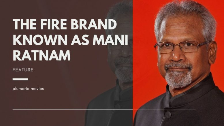 The Fire Brand Known as Mani Ratnam