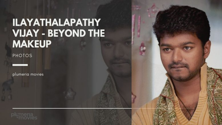 Ilayathalapathy Vijay Beyond the makeup