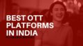 Best OTT Platforms in India